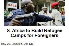 S. Africa to Build Refugee Camps for Foreigners