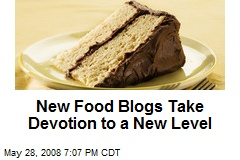 New Food Blogs Take Devotion to a New Level