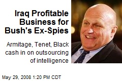 Iraq Profitable Business for Bush's Ex-Spies