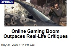 Online Gaming Boom Outpaces Real-Life Critiques