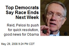 Top Democrats Say Race Ends Next Week
