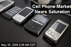 Cell Phone Market Nears Saturation