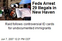 Feds Arrest 29 Illegals in New Haven
