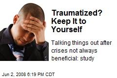 Traumatized? Keep It to Yourself