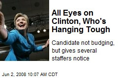 All Eyes on Clinton, Who's Hanging Tough