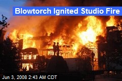 Blowtorch Ignited Studio Fire