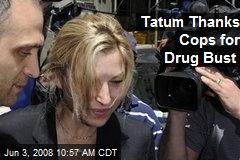 Tatum Thanks Cops for Drug Bust