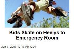 Kids Skate on Heelys to Emergency Room