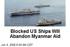 Blocked US Ships Will Abandon Myanmar Aid