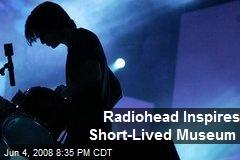 Radiohead Inspires Short-Lived Museum