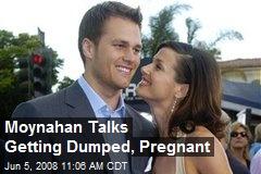 Moynahan Talks Getting Dumped, Pregnant