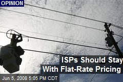 ISPs Should Stay With Flat-Rate Pricing