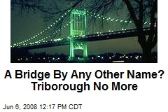 A Bridge By Any Other Name? Triborough No More