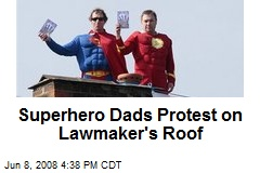 Superhero Dads Protest on Lawmaker's Roof