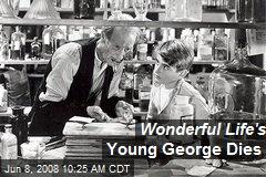 Wonderful Life's Young George Dies