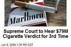 Supreme Court to Hear $79M Cigarette Verdict for 3rd Time