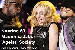 Nearing 50, Madonna Jabs 'Ageist' Society
