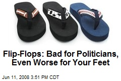 Flip-Flops: Bad for Politicians, Even Worse for Your Feet