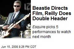 Beastie Directs Film, Reilly Does Double Header