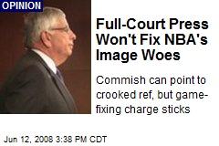 Full-Court Press Won't Fix NBA's Image Woes