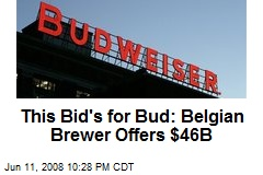 This Bid's for Bud: Belgian Brewer Offers $46B