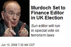 Murdoch Set to Finance Editor in UK Election