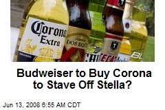 Budweiser to Buy Corona to Stave Off Stella?