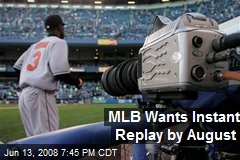 MLB Wants Instant Replay by August