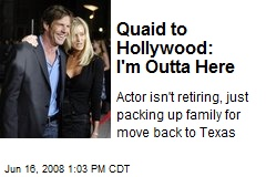 Quaid to Hollywood: I'm Outta Here