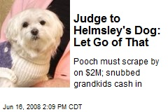 Judge to Helmsley's Dog: Let Go of That