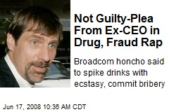 Not Guilty-Plea From Ex-CEO in Drug, Fraud Rap