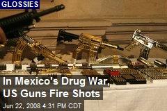 In Mexico's Drug War, US Guns Fire Shots