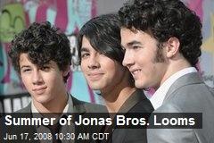 Summer of Jonas Bros. Looms
