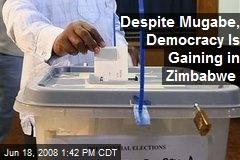 Despite Mugabe, Democracy Is Gaining in Zimbabwe