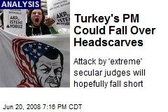 Turkey's PM Could Fall Over Headscarves