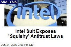 Intel Suit Exposes 'Squishy' Antitrust Laws