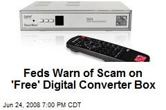 Feds Warn of Scam on 'Free' Digital Converter Box