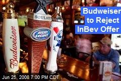 Budweiser to Reject InBev Offer