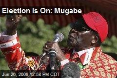 Election Is On: Mugabe