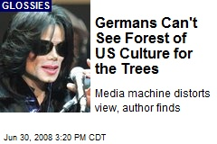 Germans Can't See Forest of US Culture for the Trees