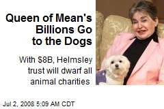 Queen of Mean's Billions Go to the Dogs