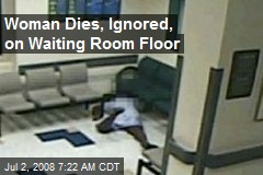Woman Dies, Ignored, on Waiting Room Floor