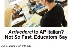 Arrivederci to AP Italian? Not So Fast, Educators Say
