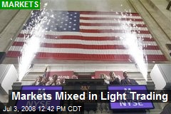 Markets Mixed in Light Trading