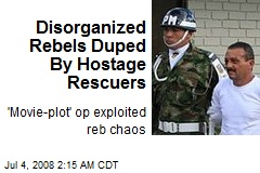Disorganized Rebels Duped By Hostage Rescuers