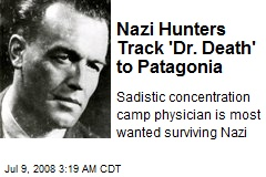 Nazi Hunters Track 'Dr. Death' to Patagonia