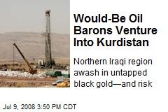 Would-Be Oil Barons Venture Into Kurdistan