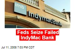 Feds Seize Failed IndyMac Bank