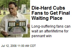 Die-Hard Cubs Fans to Get Final Waiting Place
