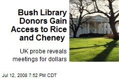 Bush Library Donors Gain Access to Rice and Cheney